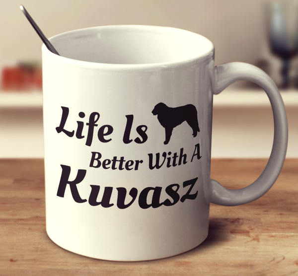 Life Is Better With A Kuvasz