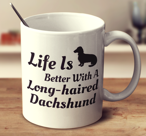 Life Is Better With A Long Haired Dachshund