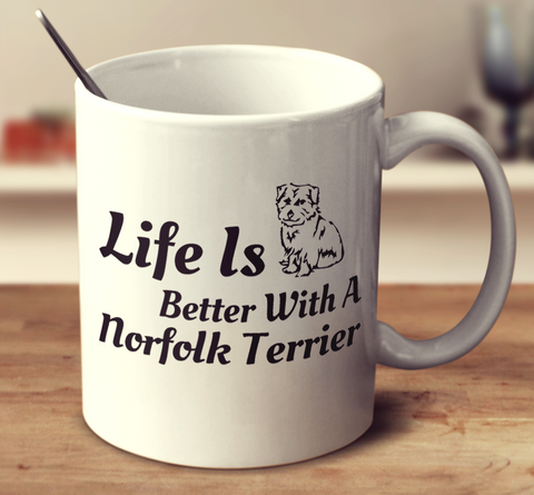 Life Is Better With A Norfolk Terrier