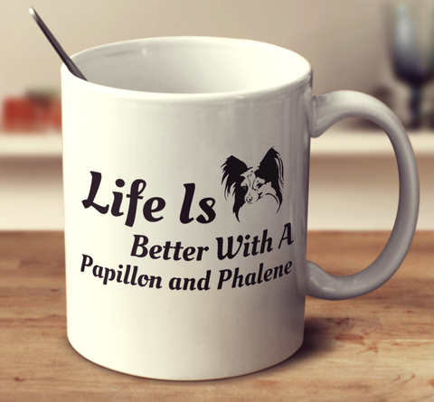 Life Is Better With A Papillon And Phalene