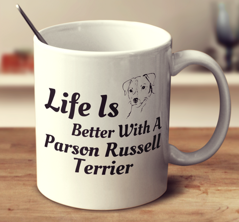 Life Is Better With A Parson Russell Terrier