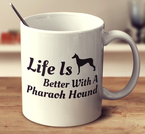Life Is Better With A Pharaoh Hound