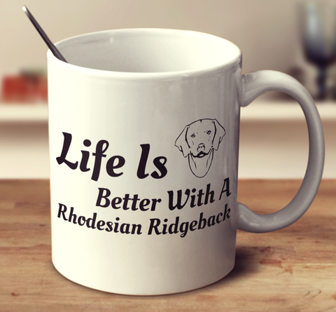 Life Is Better With A Rhodesian Ridgeback
