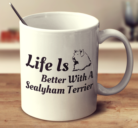 Life Is Better With A Sealyham Terrier