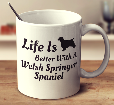 Life Is Better With A Welsh Springer Spaniel