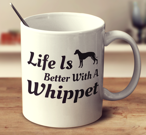 Life Is Better With A Whippet