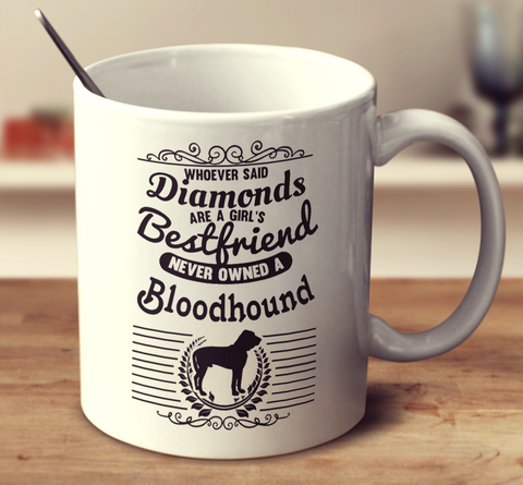 Whoever Said Diamonds Are A Girl's Bestfriend Never Owned A Bloodhound