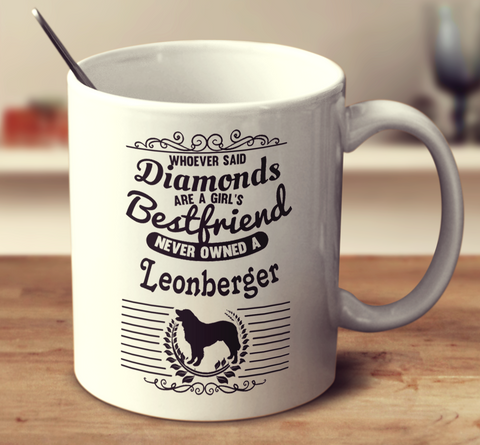Whoever Said Diamonds Are A Girl's Bestfriend Never Owned A Leonberger