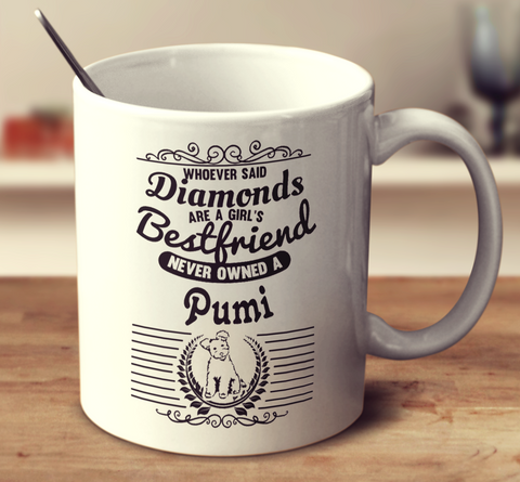 Whoever Said Diamonds Are A Girl's Bestfriend Never Owned A Pumi