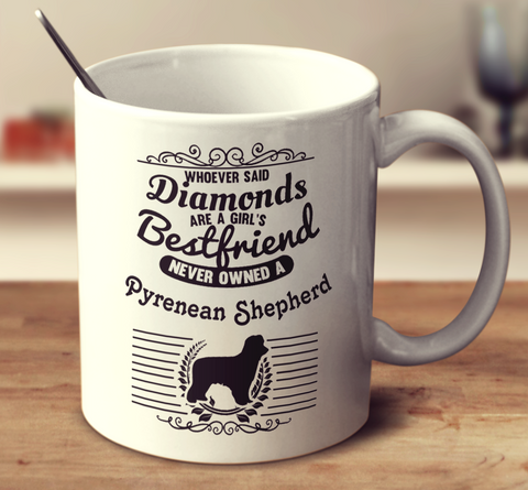 Whoever Said Diamonds Are A Girl's Bestfriend Never Owned A Pyrenean Shepherd