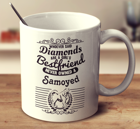 Whoever Said Diamonds Are A Girl's Bestfriend Never Owned A Samoyed