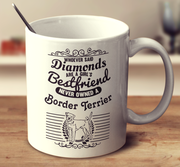 Whoever Said Diamonds Are A Girl's Bestfriend Never Owned A Border Terrier