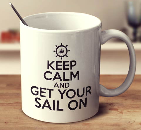 Keep Calm And Get Your Sail On