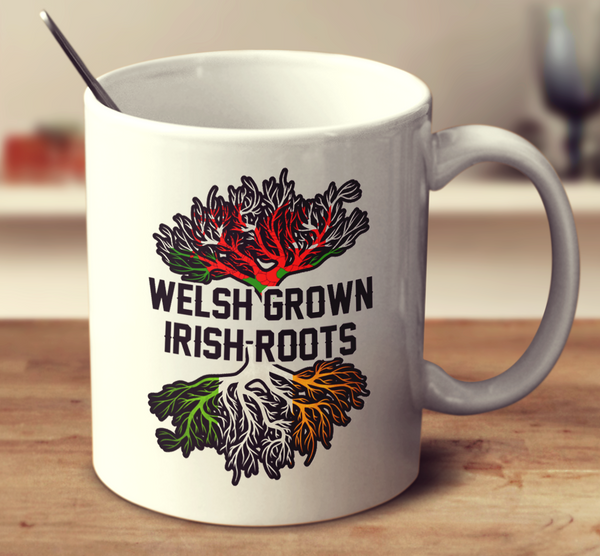 Welsh Grown Irish Roots