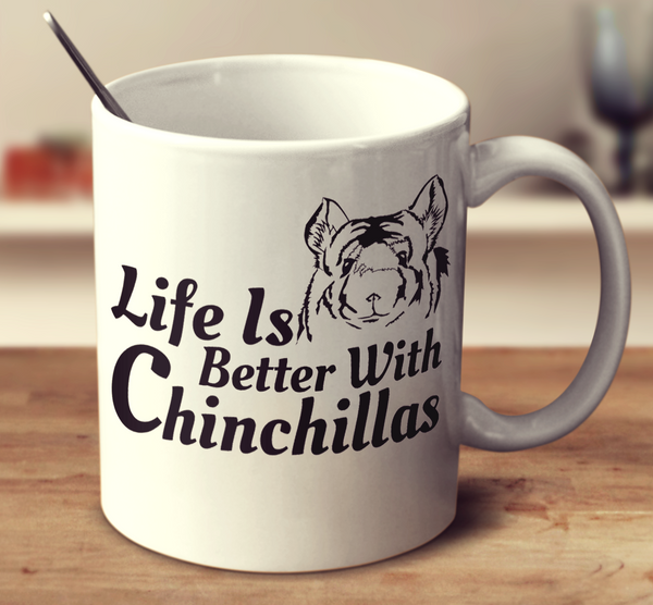 Life Is Better With Chinchillas