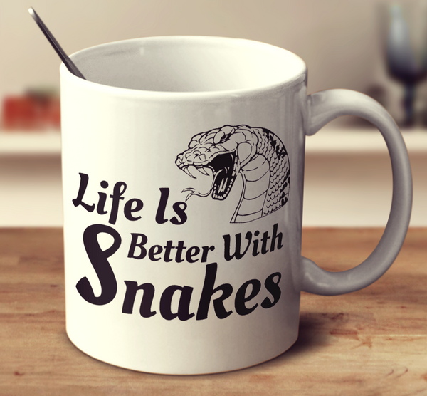 Life Is Better With Snakes
