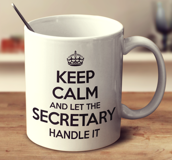 Keep Calm And Let The Secretary Handle It