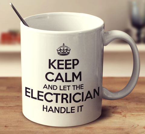Keep Calm And Let The Electrician Handle It