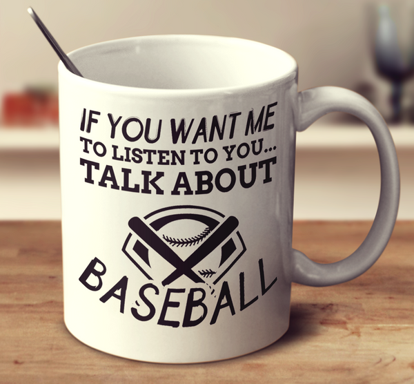 If You Want Me To Listen To You Talk About Baseball