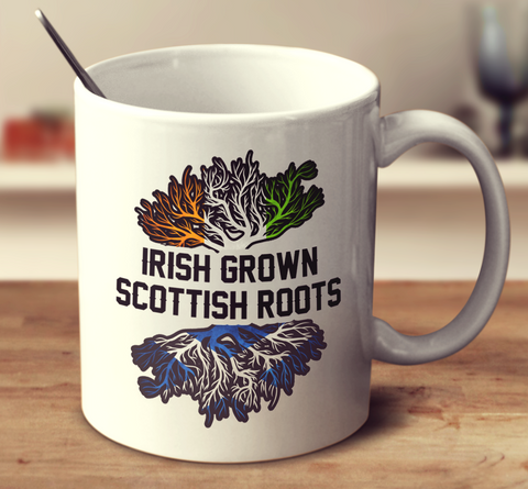 Irish Grown Scottish Roots