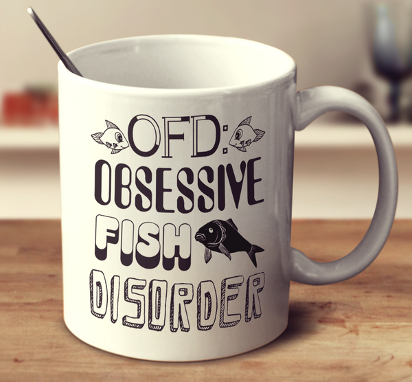 Obsessive Fish Disorder