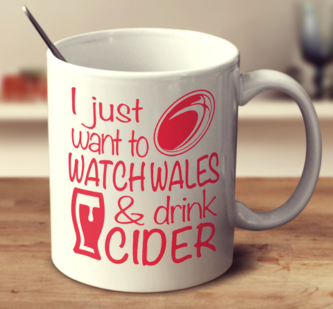 I Just Want To Watch Wales And Drink Cider