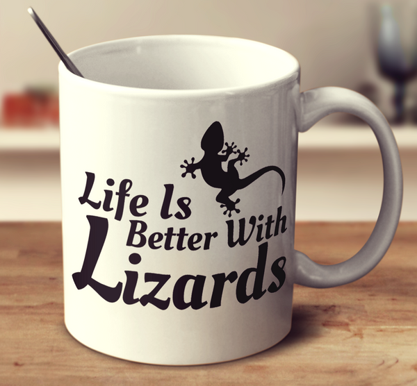 Life Is Better With Lizards