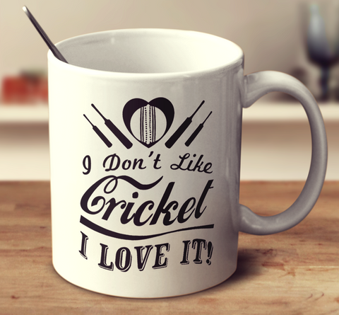 I Don't Like Cricket I Love It!