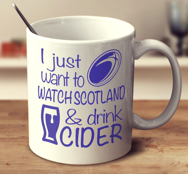 I Just Want To Watch Scotland And Drink Cider