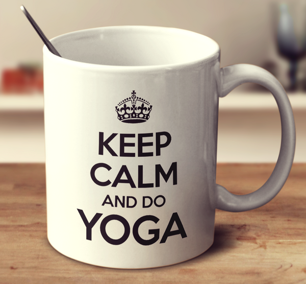 Keep Calm And Do Yoga