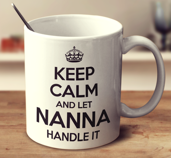 Keep Calm And Let Nanna Handle It