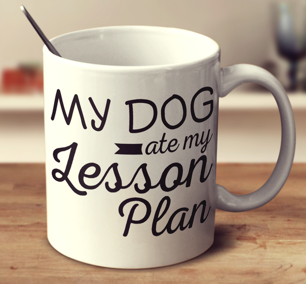My Dog Ate My Lesson Plan