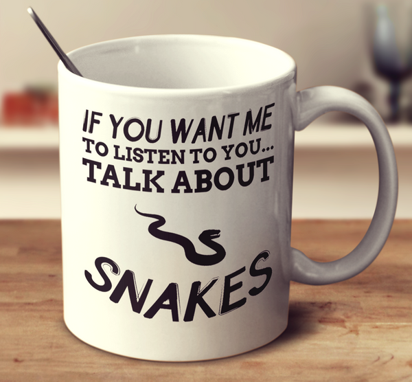 If You Want Me To Listen To You Talk About Snakes