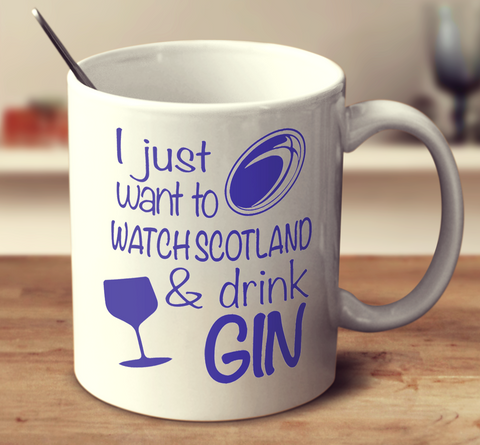 I Just Want To Watch Scotland And Drink Gin