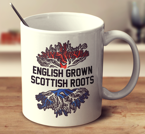 English Grown Scottish Roots