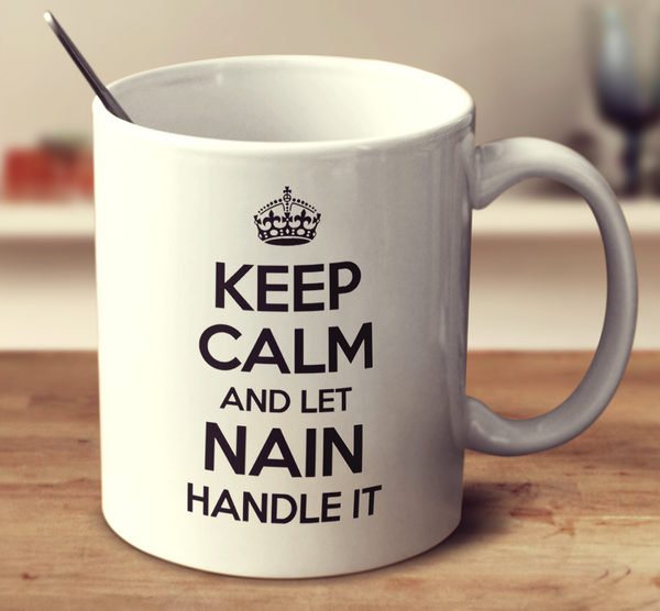 Keep Calm And Let Nain Handle It