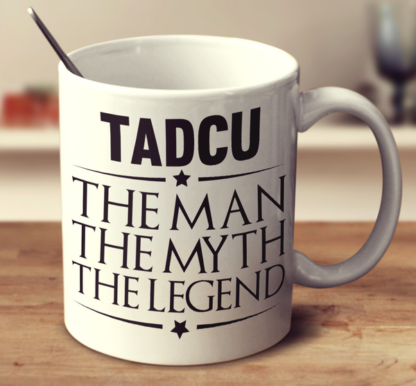 Tadcu The Man, The Myth, The Legend