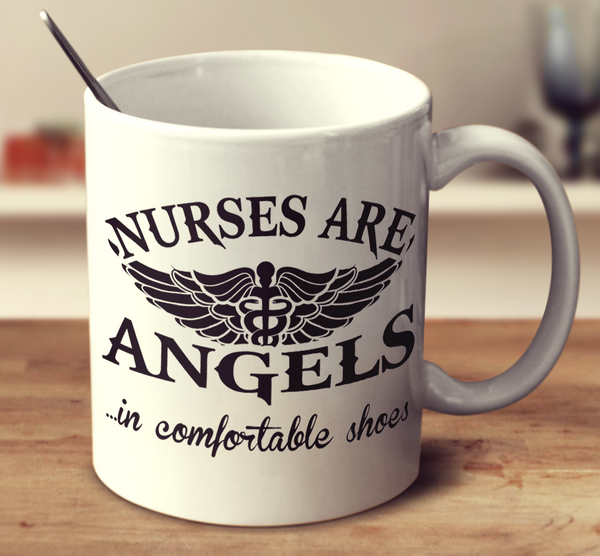 Nurses Are Angels In Comfortable Shoes