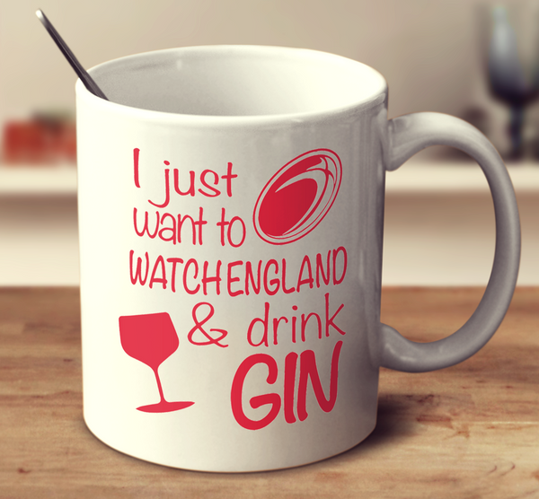I Just Want To Watch England And Drink Gin