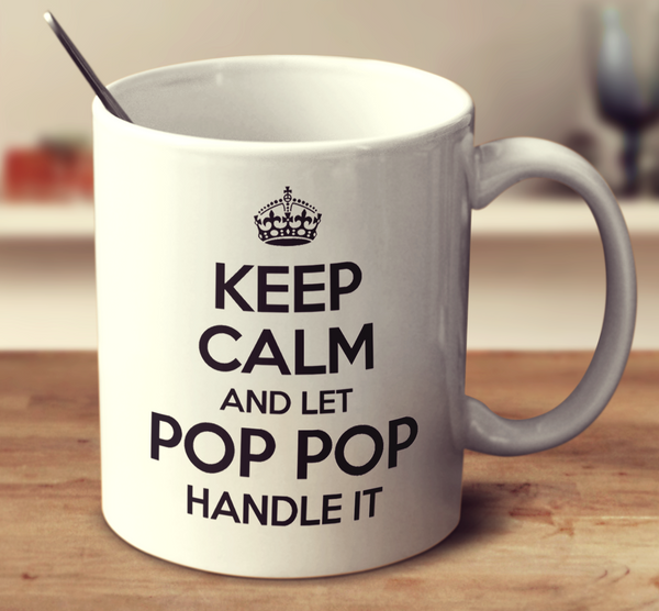 Keep Calm And Let Pop Pop Handle It