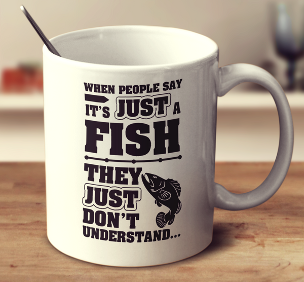 When People Say I'ts Just A Fish