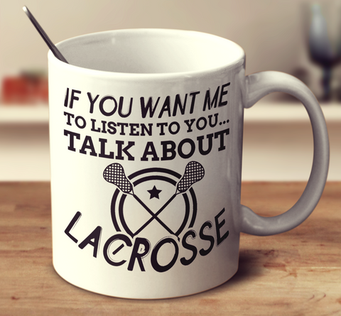 If You Want Me To Listen To You Talk About Lacrosse