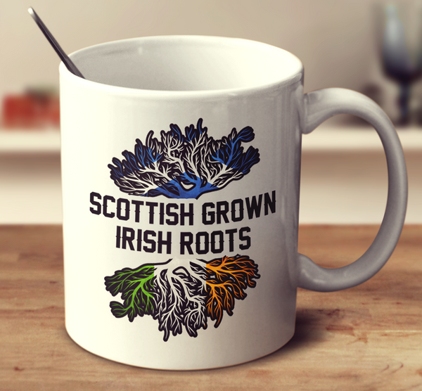 Scottish Grown Irish Roots