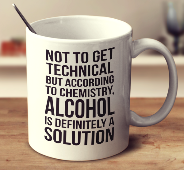Alcohol Is Definitely A Solution