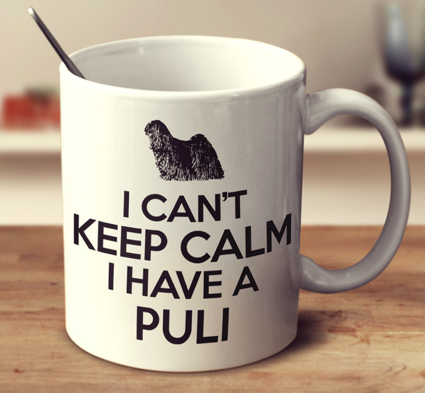 I Can't Keep Calm I Have A Puli