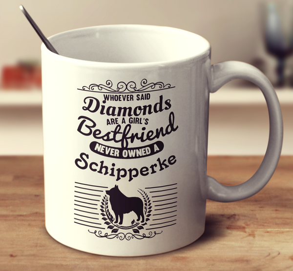 Whoever Said Diamonds Are A Girl's Bestfriend Never Owned A Schipperke