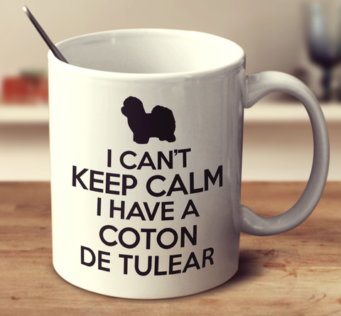I Can't Keep Calm I Have A Coton De Tulear