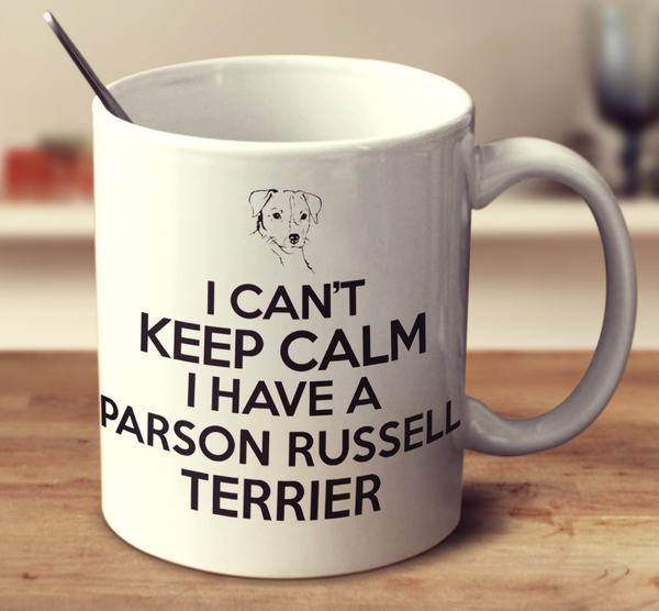 I Can't Keep Calm I Have A Parson Russell Terrier