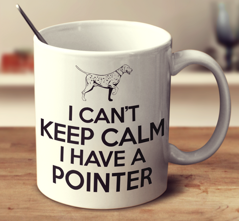 I Can't Keep Calm I Have A Pointer
