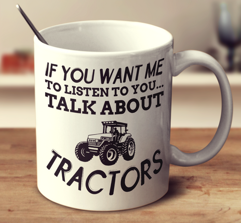 If You Want Me To Listen To You Talk About Tractors